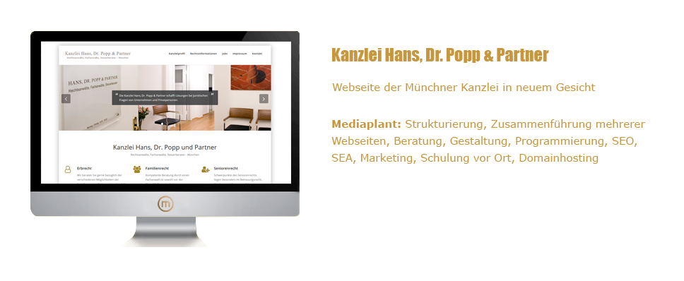 Mediaplant GmbH: Kanzlei Hans, Dr. Popp & Partner - Webseite der Münchner Kanzlei in neuem Gesicht; Mediaplant: Strukturierung, Zusammenführung mehrerer Webseiten, Beratung, Gestaltung, Programmierung, SEO, SEA, Marketing, Schulung vor Ort, Domainhosting